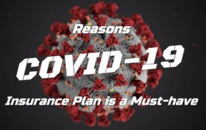 Reasons COVID-19 Insurance Plan is a Must-have