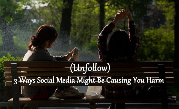 Unfollow – 3 Ways Social Media Might Be Causing You Harm