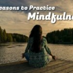 Top Reasons to Practice Mindfulness