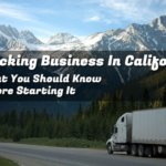 Trucking Business In California – What You Should Know Before Starting It